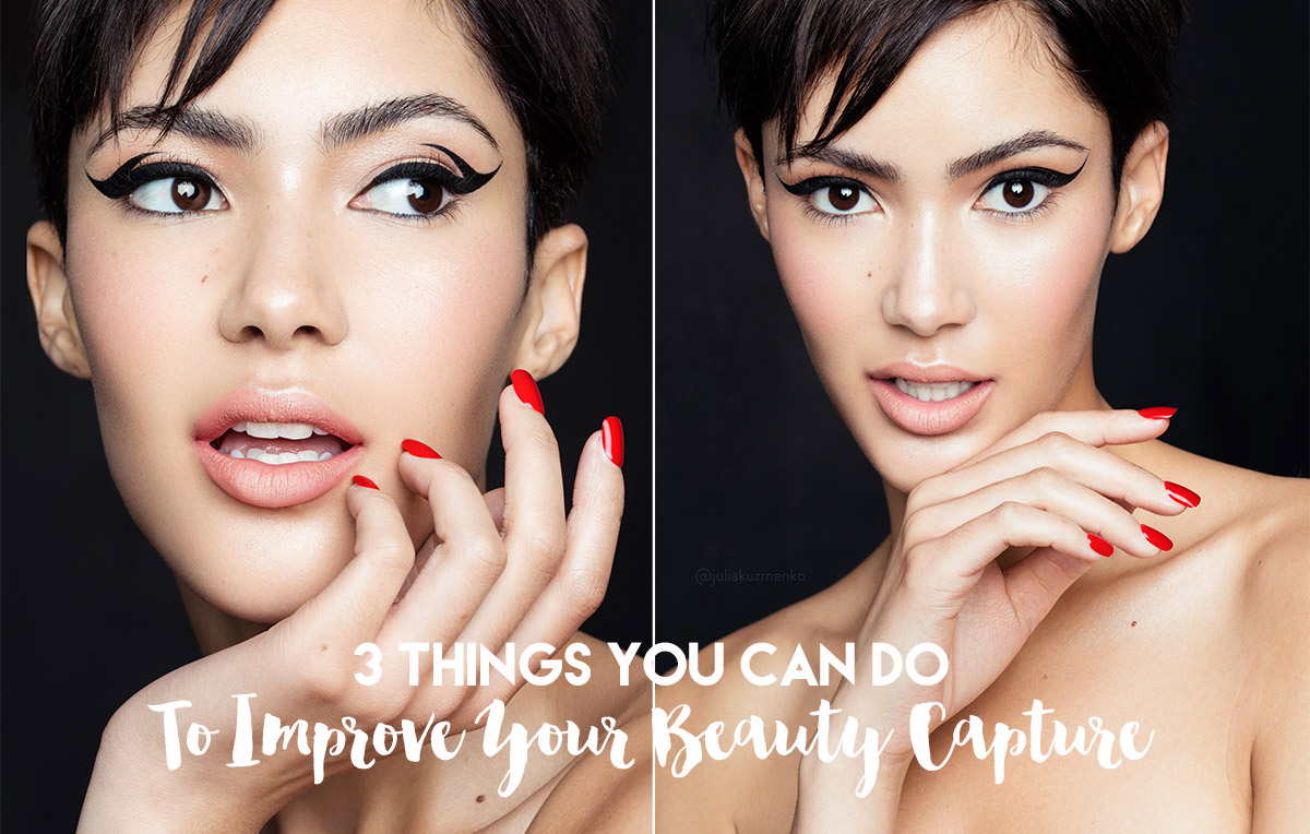 3 Things You Can Do To Improve Your Beauty Shoot In-Camera Results