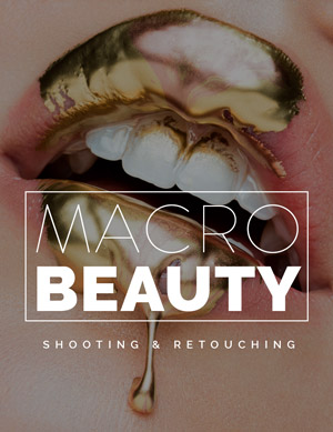 MACRO BEAUTY: SHOOTING & RETOUCHING