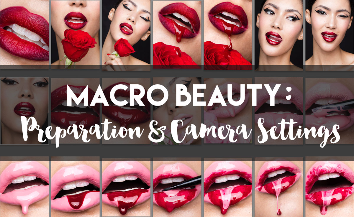 Macro Beauty for Makeup, Cosmetics and Skincare Photography: Preparation & Camera Settings